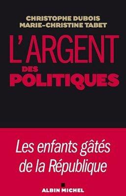 LIVRE / L'Argent des politiques de Christophe Dubois , Marie-Christine Tabet