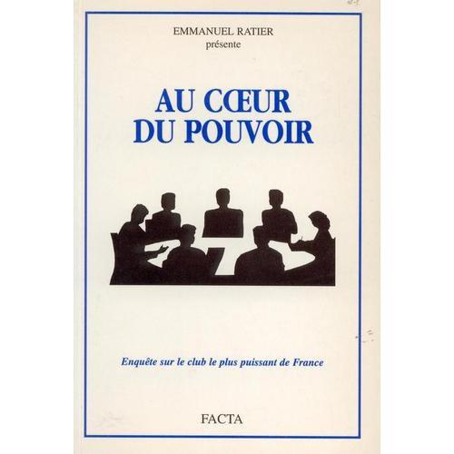 Au Coeur Du Pouvoir : Enquête Sur Le Club Le Plus Puissant De France