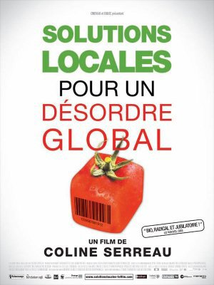 Solutions Locales pour un désordre global : film documentaire de coline serreau