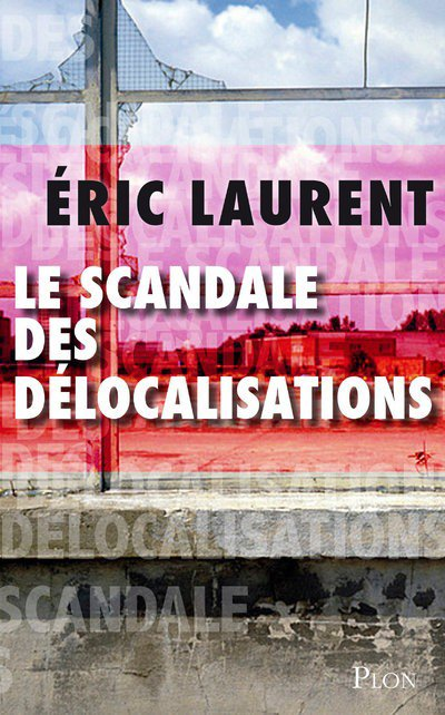 Eric Laurent, Le scandale des délocalisations: