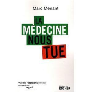"""""""la médecine nous tue"""" :  livre de Marc Menant"""