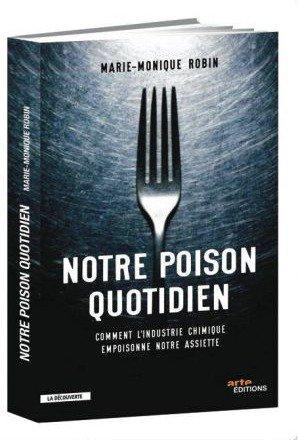 """notre poison quotidien: comment l'industrie chimique empoisonne votre assiette """"livre de Marie - Monique Robin"""""""