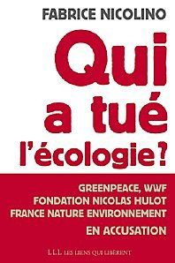 Qui a tué l'écologie ? - WWF, Greenpeace, Fondation Nicolas Hulot, France Nature Environnement en accusation