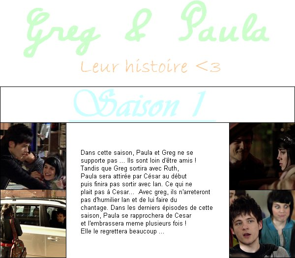 Greg & Paula : Leur histoire <3  [ Merci de ne pas copier ni mes texte ni la facon dont j'ai fait l'article et les photos x) J'ai mis des heures et des heures pour faire les textes et les montages qui sont bien sur de moi ! ]