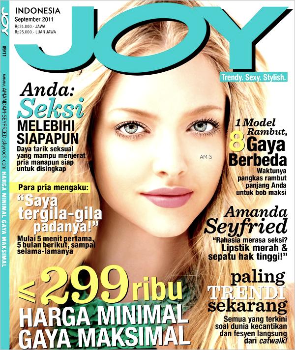 """Amanda fait la couverture de Joy Magazine !. Amanda fait la couverture de Septembre 2011 pour Joy Magazine ! Amanda parle pour le magazine Indonésien : Sur ses films romantiques préférés : '' Je suis très romantique et moi-même toujours à l'écoute de mon coeur. Ce n'est pas nécessairement toujours le plus sage de tout quitter pour l'instinct, mais c'est juste moi. Je vis pour le moment! J'aime jouer dans des films d'amour comme ils m'inspirent et des sentiments éveillés positifs en moi. """" Sur la manière dont elle explique son succès : J'ai souvent dit que je suis le genre de femme qui, comme d'autres femmes aime avoirdes amis et des hommes qui aiment être avec moi. Je ne suis pas une diva, ni une beauté surnaturelle. En fait, je me vois comme assez normal. """" Sur ce qu'elle recherche chez un mec : """" Pour moi, il est très important d'avoir un partenaire plein d'humour et qu'il a aussi la maturité nécessaire. Il doit être réfléchie et savoir ce qu'il veut! """" Sur le fait de se sentir sexy : """" Les talons hauts, les lèvres rouges, et une petite robe noire. '' Mon avis sur la couverture : Je dis juste WAW ! Amanda est AMAZING !!! J'adore cette couverture. Je pense qu'elle a été retouchée par photoshop mais elle reste quand même AMAZING. ( Amanda ne sors pas trop, espérons qu'elle nous fasse une petite sortie avec Finn dans les jours qui arrive :-) ... ). Traduction faite par le blog :). . N'oubliez pas si vous voulez toujours suivre l'actualité d'Amanda Seyfried kiff cet article ! :-)."""