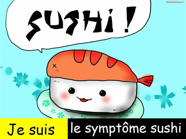 Je suis le symptôme sushi!