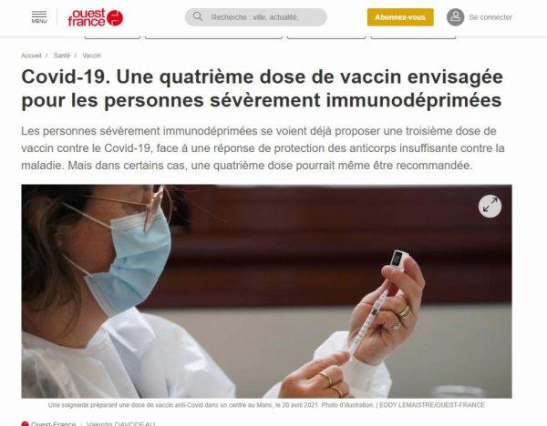 Covid-19. Une quatrième dose de vaccin envisagée pour les personnes sévèrement immunodéprimées Les personnes sévèrement immunodéprimées se voient déjà proposer une troisième dose de vaccin contre le Covid-19, face à une réponse de protection des anticorps insuffisante contre la maladie. Mais dans certains cas, une quatrième dose pourrait même être recommandée.