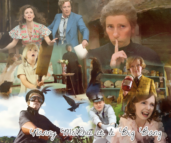 Nanny McPhee et le Big Bang  #.  Avatars vidéos : actualy-serie  &  Création : Woman-on-the-moon . Ma Note : PAS VU !