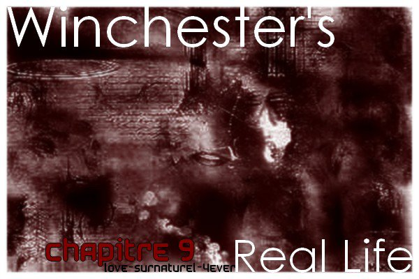 Chapitre 9 - Winchester's Real Life