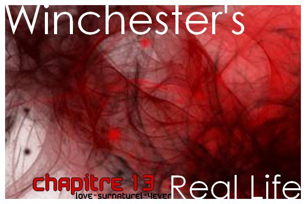 Chapitre 13 - Winchester's Real Life