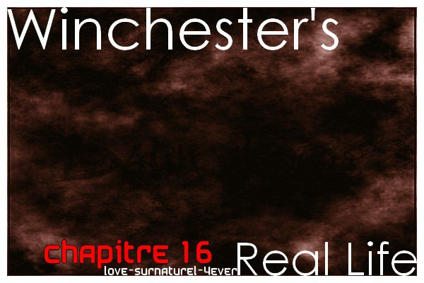 Chapitre 16 - Winchester's Real Life