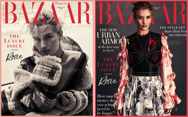 COVER  •• Rosie Huntington pour Haper's Bazaar Australie,  issue de ▬ Juin 2018