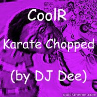 MP3: CoolR - Karate Chopped (by DJ Dee) #MixtapeRenegadez