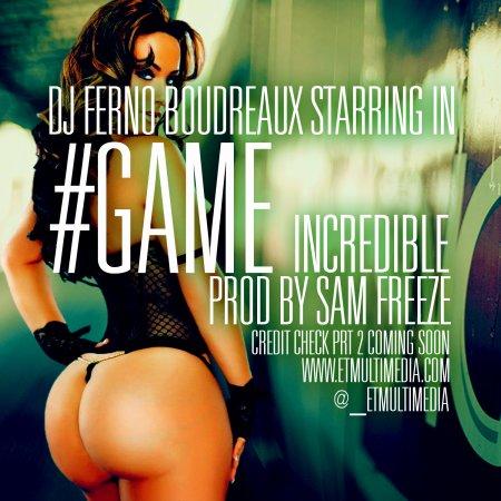 MP3: DJ Ferno Boudreaux - #Game Incredible (Prod Sam Freeze)