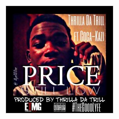 AUDIO: Thrilla Da Trill ft Coca-Kazi - Price Still Low (Prod Thrilla Da Trill)