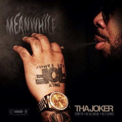 MIXTAPE: Tha Joker - Meanwhile (Hosted By Cory B, DJ Lil Keem & DJ T.Lewis)