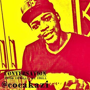 MP3: Coca Kazi - Conversation (Prod Thrilla Da Trill)