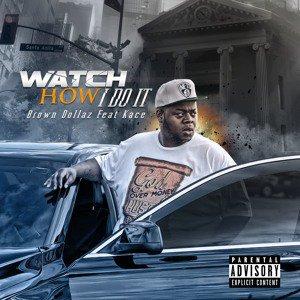 VIDEO: Brown Dollaz ft Kace - Watch How I Do (w/ Kajun Kartel)