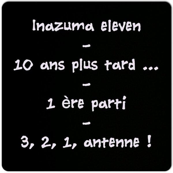 Inazuma elven- 10 ans plus tard .... - 1 ère partie - 3, 2, 1, antenne !