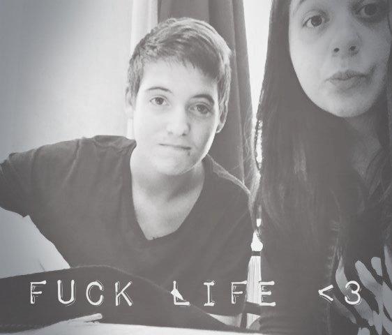 Fuck Life <3