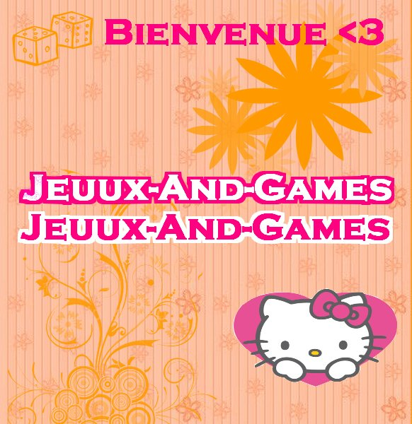 Bienvenue sur Jeuux-and-Games .