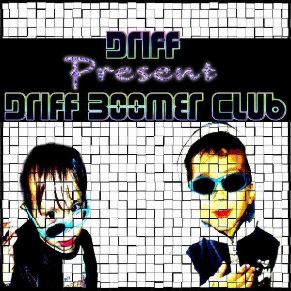 Driff Boomer Club ( Le 10 janvier 2015 sur i tunes etc...)