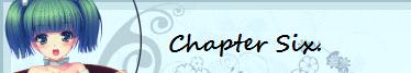 Chapter Six. ~