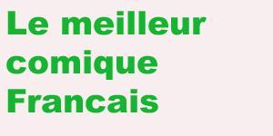 Meilleur comique Francais