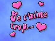 Je t'aime                     Trop!!