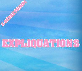 EXPLIQUATIONS