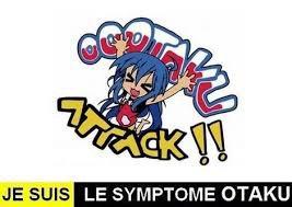 Je suis le symptôme Otaku !!!