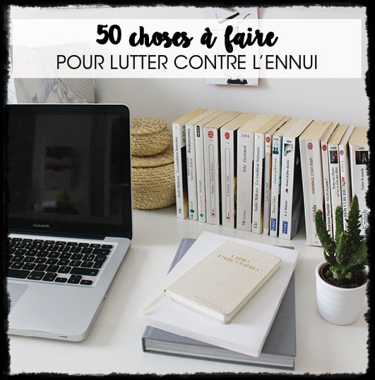 50 choses à faire quand on s'ennuie