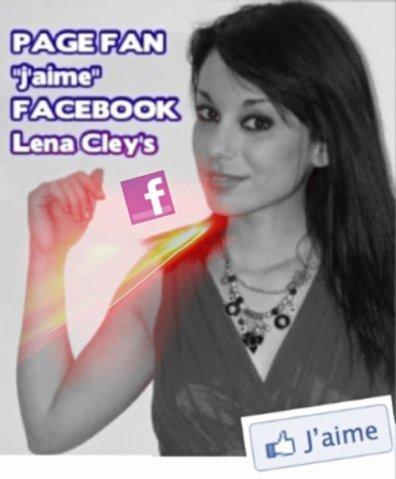 """REJOINS LA PAGE FAN FACEBOOK DE LENA CLEY'S ! Objectif 500 """"J'AIME"""" on compte sur vous !!!!"""