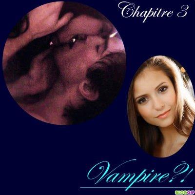 chapitre 3                         Vampire ?!