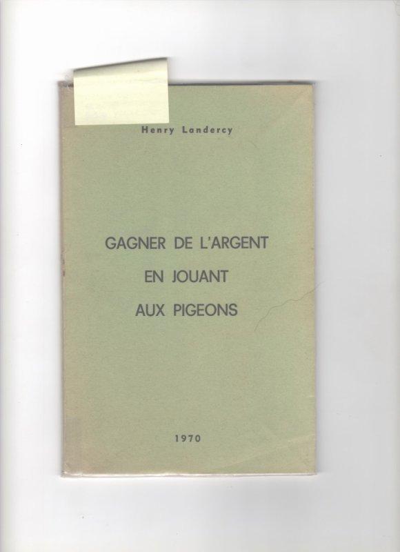 """livre de Henry Landercy intitulé """" comment gagner de l'argent en jouant aux pigeons"""