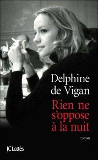 Rien ne s'oppose à la nuit / Delphine de Vigan