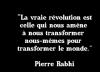 Il n'y a pas d'autre vraie révolution que celle qui commence à l'intérieur de soi.....