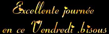 JE VOUS SOUHAITE UNE BONNE  JOURNEE DE  VENDREDI