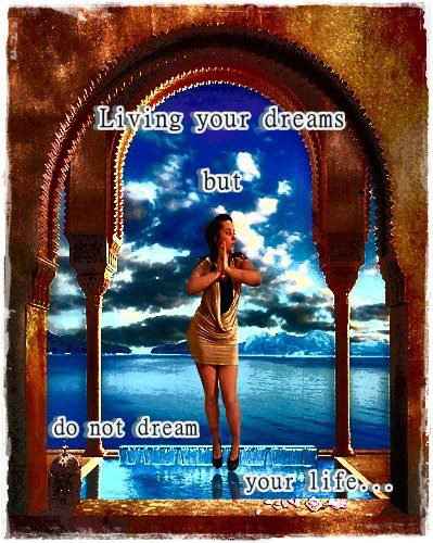 Living your dreams ...