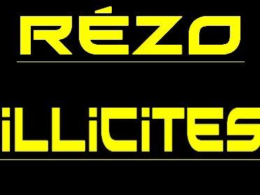 REZO ILLICITES