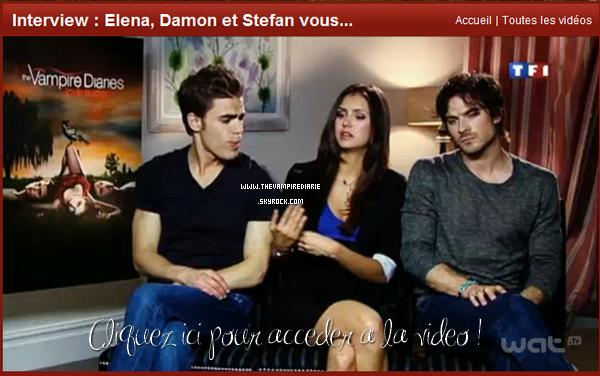 . TheVampireDiarie VIDEOS | Plus que quelques jours avant la diffusion de la série sur TF1 à 16h10, donc j'en profite pour vous poster les vidéos promos de TF1 pour Elena, Stefan & Damon avec une interview de Nina, Paul & Ian. Enjoy ;) .