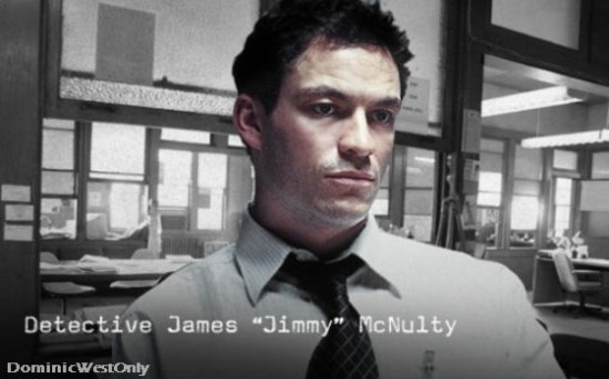 -- Dominic West dans The Wire --Jimmy McNulty