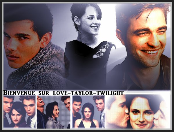 bienvenu sur  love-taylor-twilight