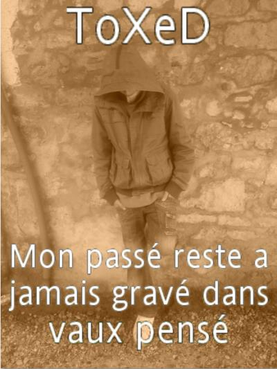 """Moii - ToXeD """" Mon passé Rest a Jamais Gravé Dans Vaux Pensé """""""