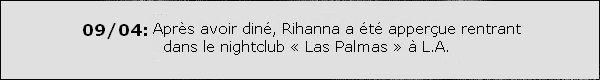 .  09/04: Rihanna a été aperçue quittant le restaurant « Giorgio Baldi » à L.A.  + Rihanna a remixé la chanson S&M avec Britney Spears.(Ecoutes le remix.)  .