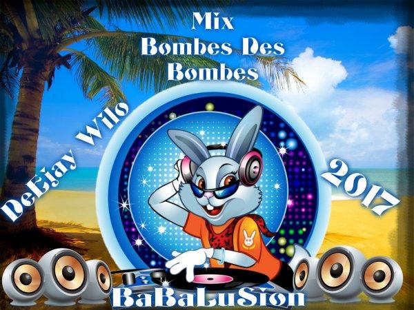 Les Meilleurs Du Mix 2017 /  DeEjay Wilo 974_Mix Bombes Des Bombes (BABILUSION)_Pression Direck Da Tete (2017)