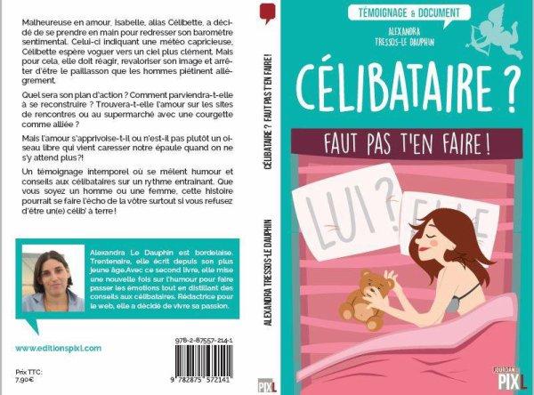 Célibataire ? Faut pas t'en faire! d'Alexandra Tressos-Le Dauphin aux éditions PIXL