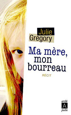 Ma mère, mon bourreau Julie Gregory