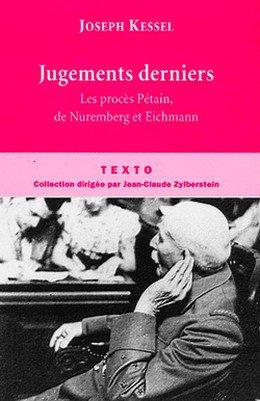 Jugements derniers - Les procès Pétain, de Nuremberg et Eichmann Joseph Kessel