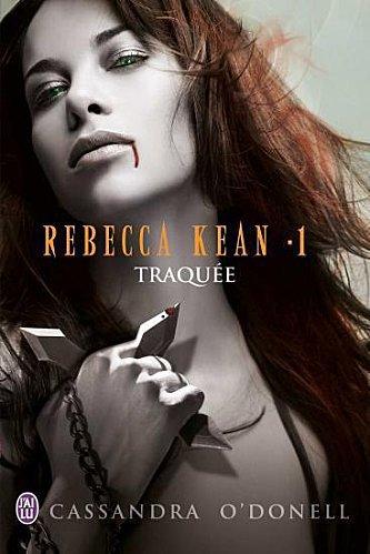 Rebecca KEAN, Tome 1 : Traquée - de Cassandra O'Donnell